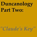 "Duncanology 3: ""Claude's Key""."
