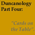 "Duncanology 3: ""Cards on the Table""."